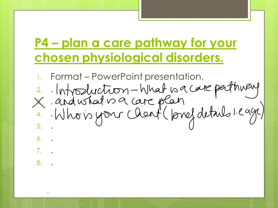P4 – plan a care pathway for your chosen physiological disorders.