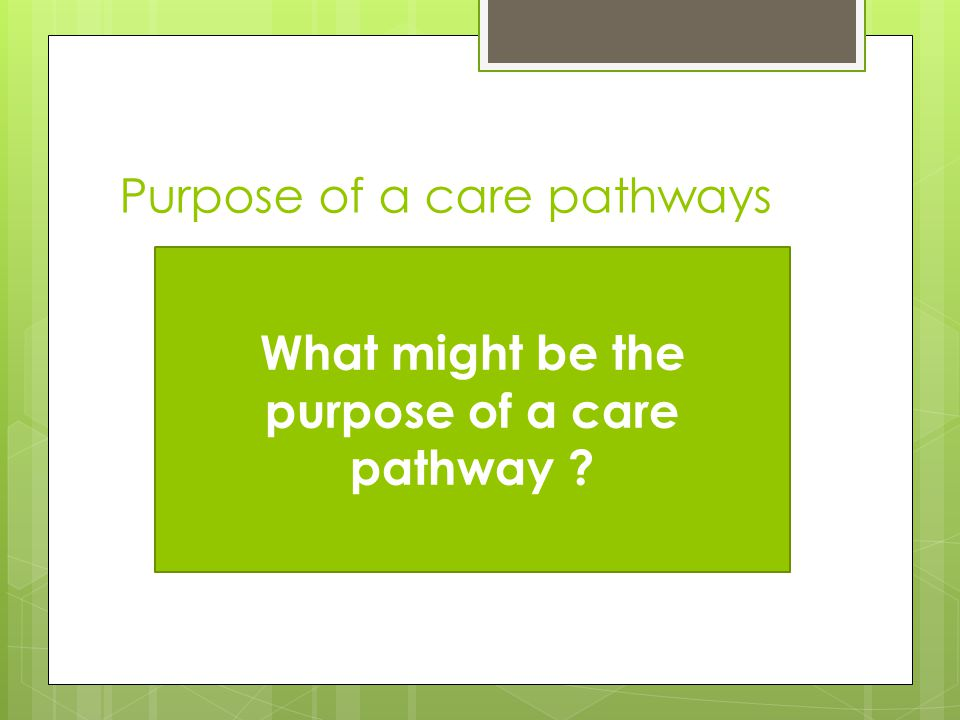 Purpose of a care pathways