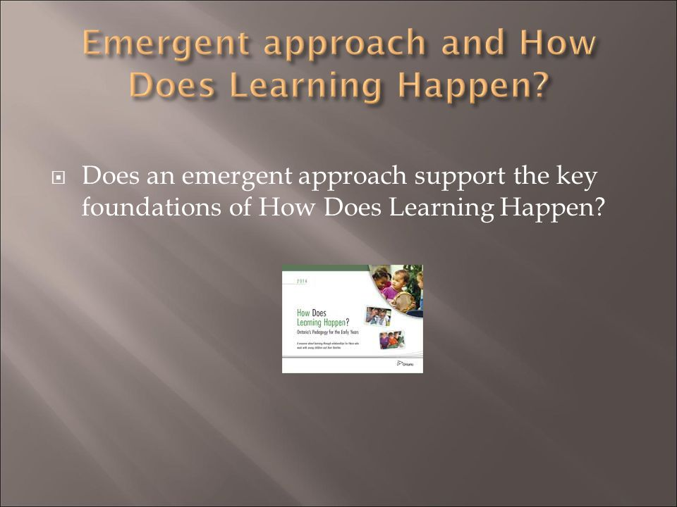 Emergent approach and How Does Learning Happen