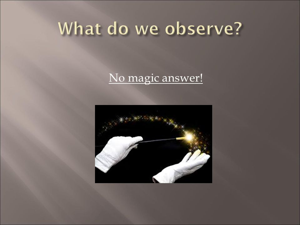 What do we observe No magic answer!