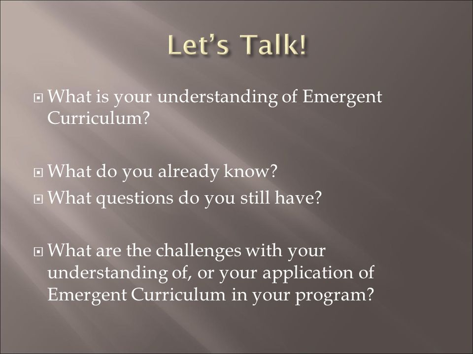 Let's Talk! What is your understanding of Emergent Curriculum