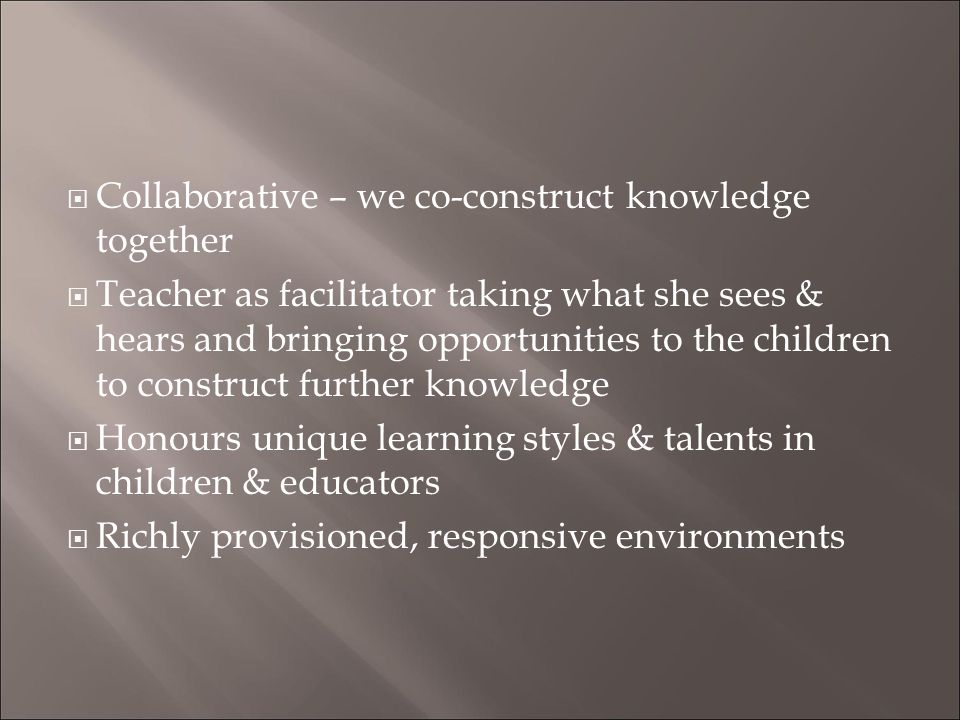 Collaborative – we co-construct knowledge together