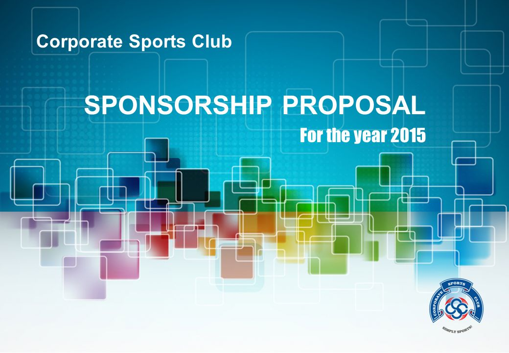 Corporate Sports Club SPONSORSHIP PROPOSAL For the year 2015