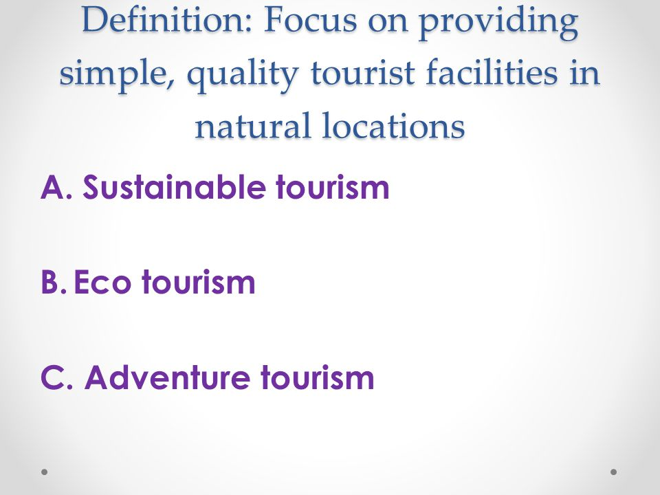 the definition of tourism and how to be a proper tourist Components of active tourism: the tourist is asked to help actively and to contribute morally and economically to local social organizations and ecological.