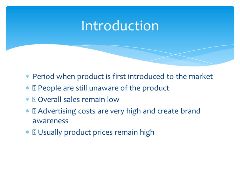 Introduction Period when product is first introduced to the market