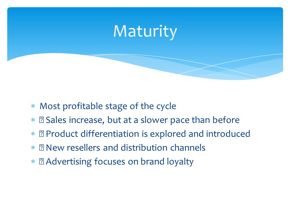 Maturity Most profitable stage of the cycle