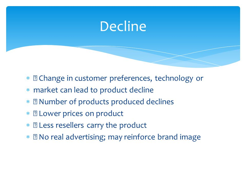 Decline  Change in customer preferences, technology or