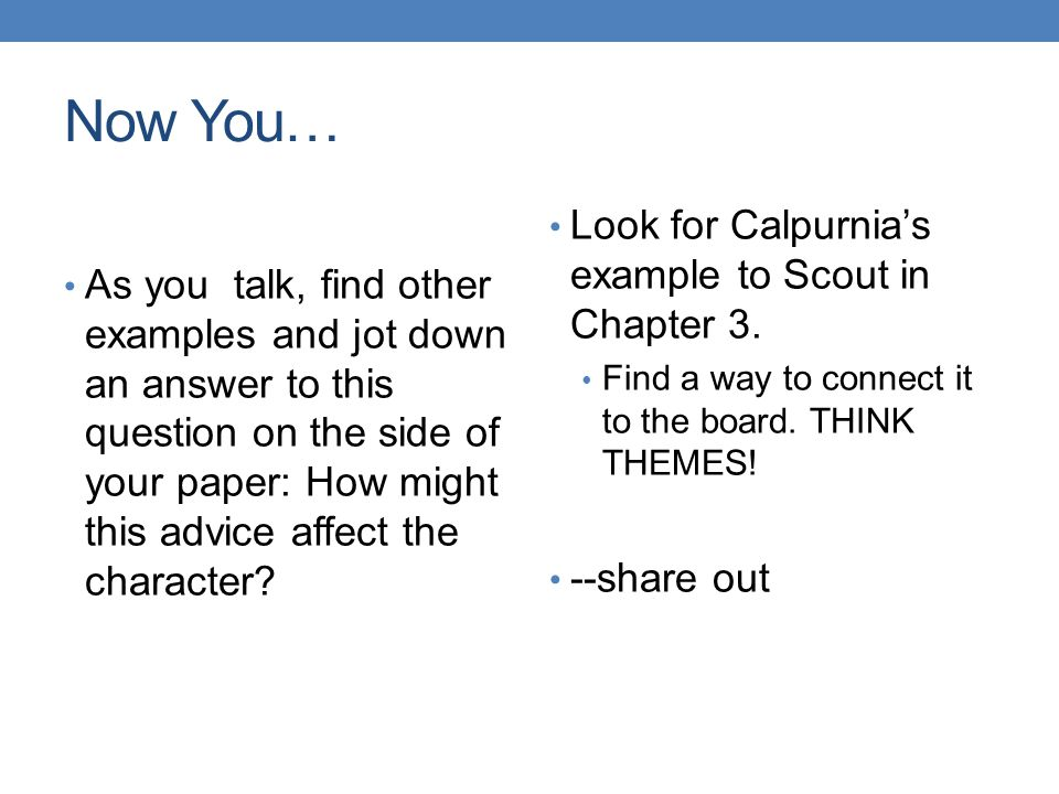 Now You… Look for Calpurnia's example to Scout in Chapter 3.