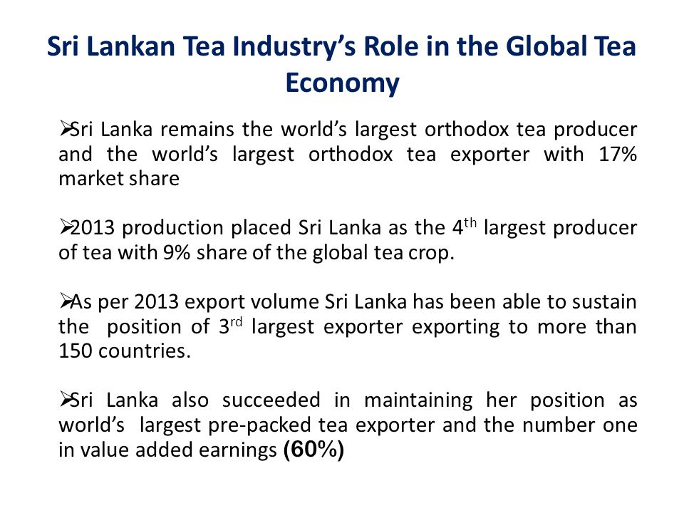 economy and tea industry of sri lanka economics essay Economy of sri lanka known as the pearl of the indian ocean, sri lanka is a paradise island that is gifted with the bounties of nature with terrains that are home to different climates, high and low grounds, the land is ideal for agriculture and other industries which provide indications of the country's economic stability.