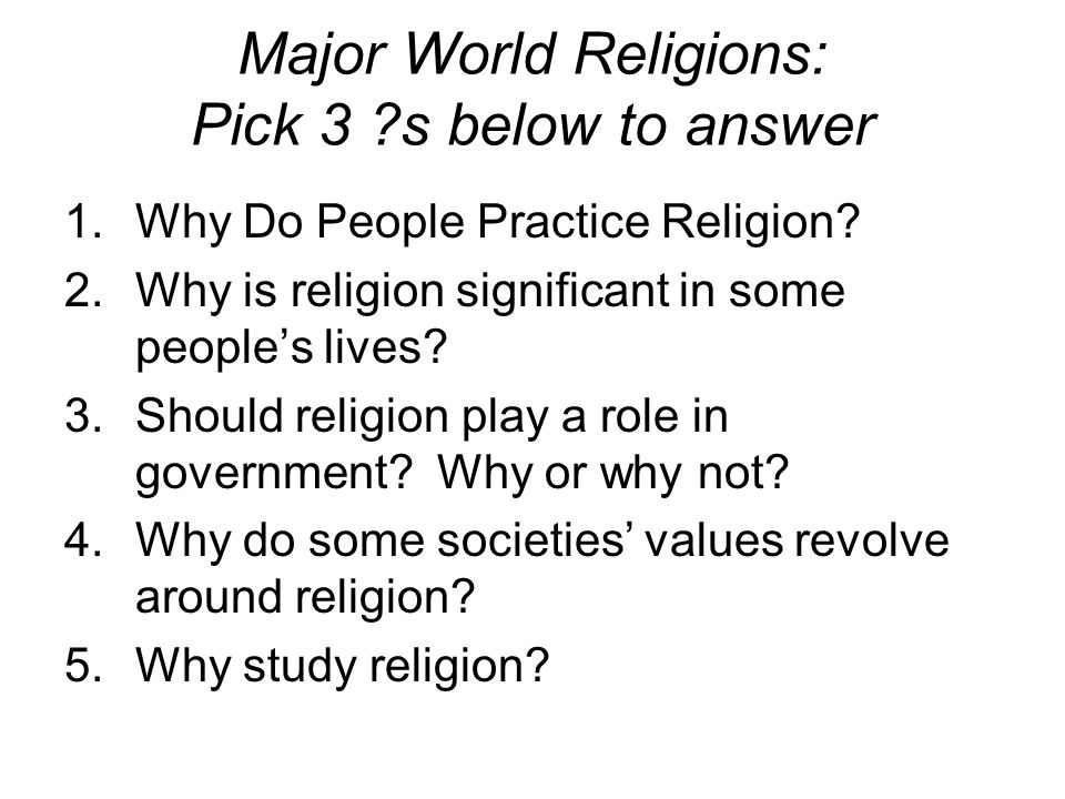why do people have religion Why have religion new page -- 21 april influenced by the religious dictates of the time and place in which these people have lived but is religion really needed.