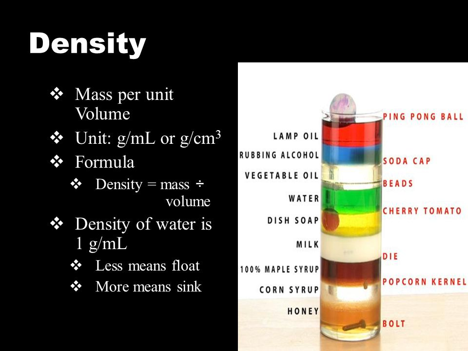 density water and ml Plug in our measured mass at 100 grams and divide that by our measured volume of 100 ml water's density is 1 g/ml objects with a density greater than 1g.