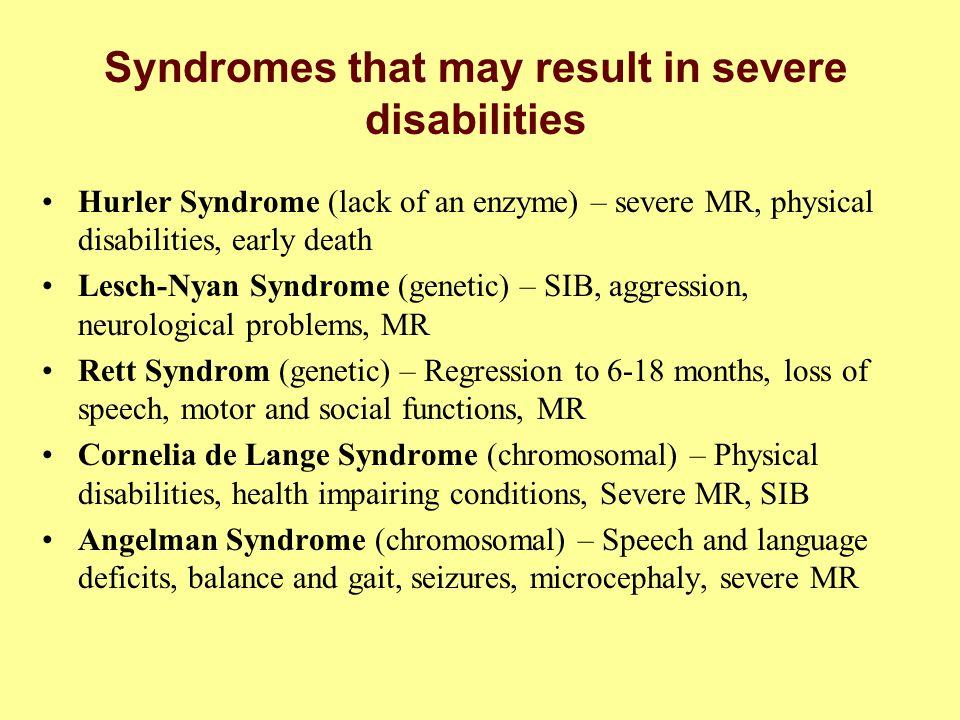 Syndromes that may result in severe disabilities