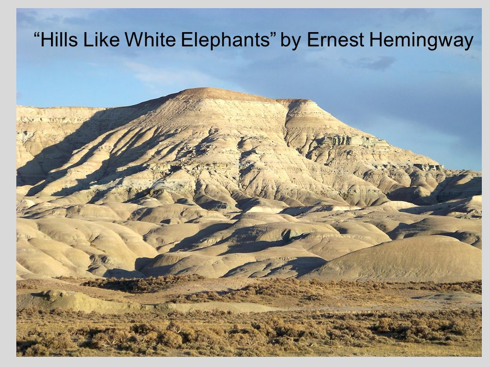 essay on hills like white elephants by ernest hemingway Free term papers & essays - a literary criticism of hills like white elephants, creative writing.
