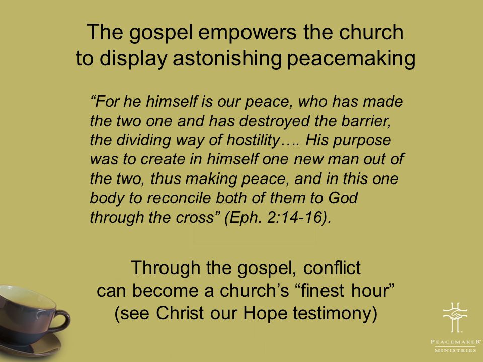 The gospel empowers the church to display astonishing peacemaking