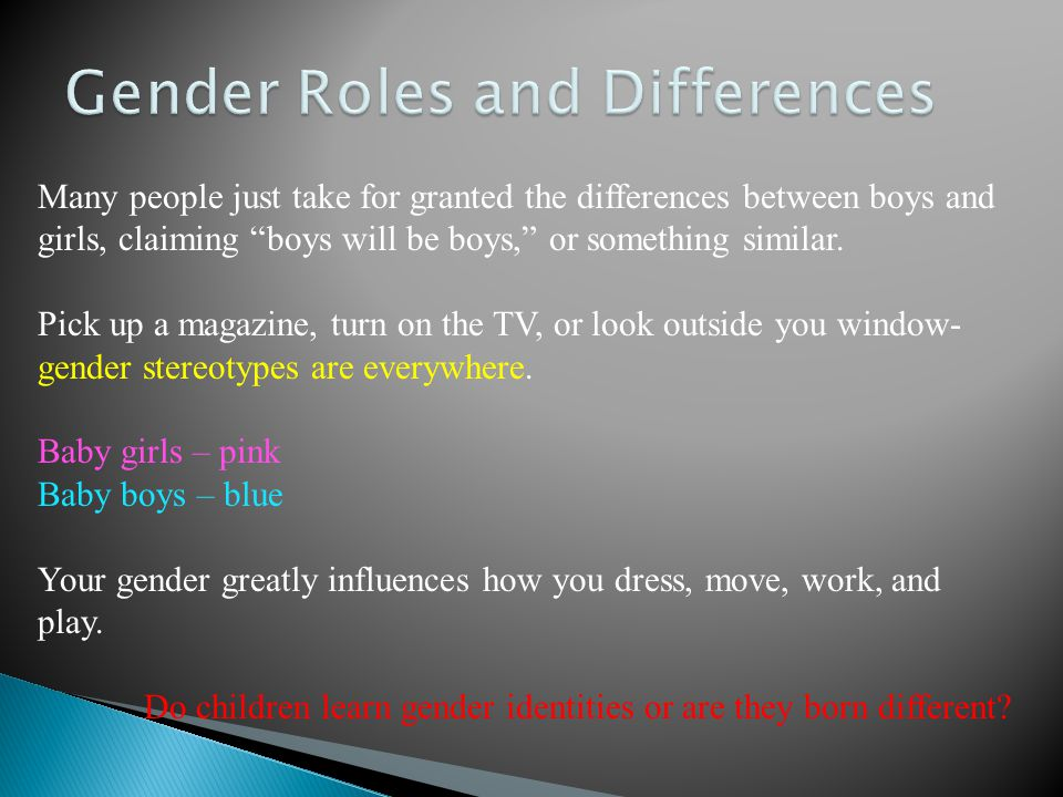 how do children learn gender identity This is their gender identity most children's gender identity aligns with their biological sex however during this same time of life, children learn gender role behavior that is, do ing things that boys do or things that girls do.