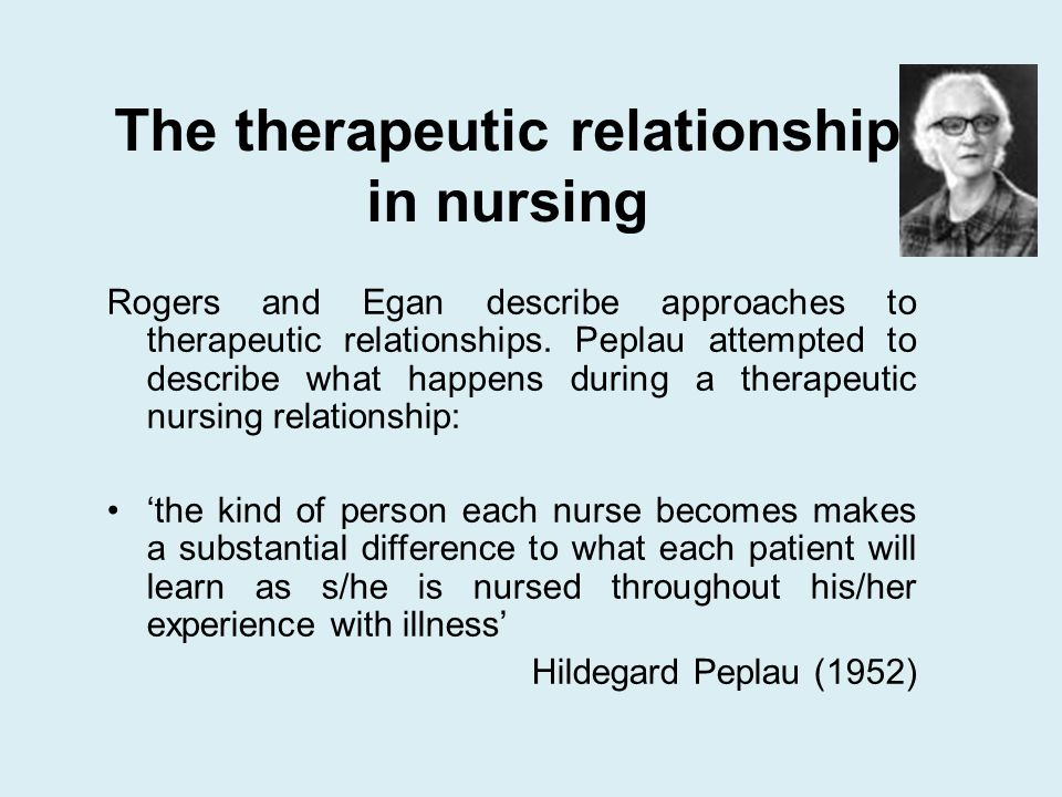 therapeutic relationship in nursing Evidence-based information on therapeutic relationships in nursing from hundreds of trustworthy sources for health and social care make better, quicker, evidence based decisions.