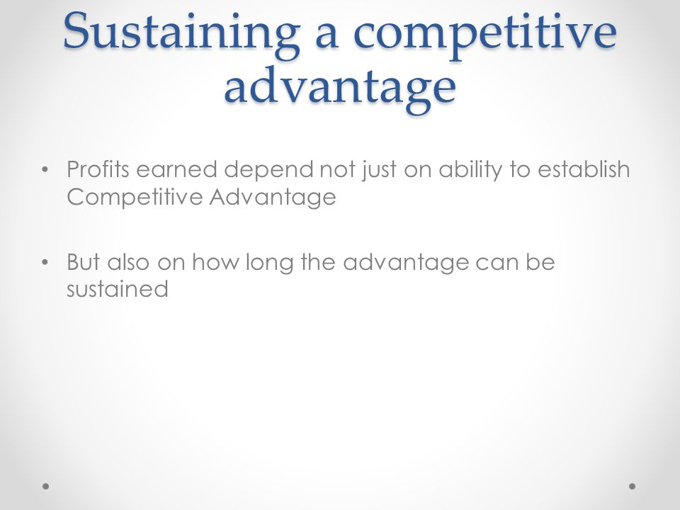 sustaining competitive advantage Creating and sustaining competitive advantages prof rushen chahal prof  rushen chahal page 1 learning objectives after reading this chapter, you.