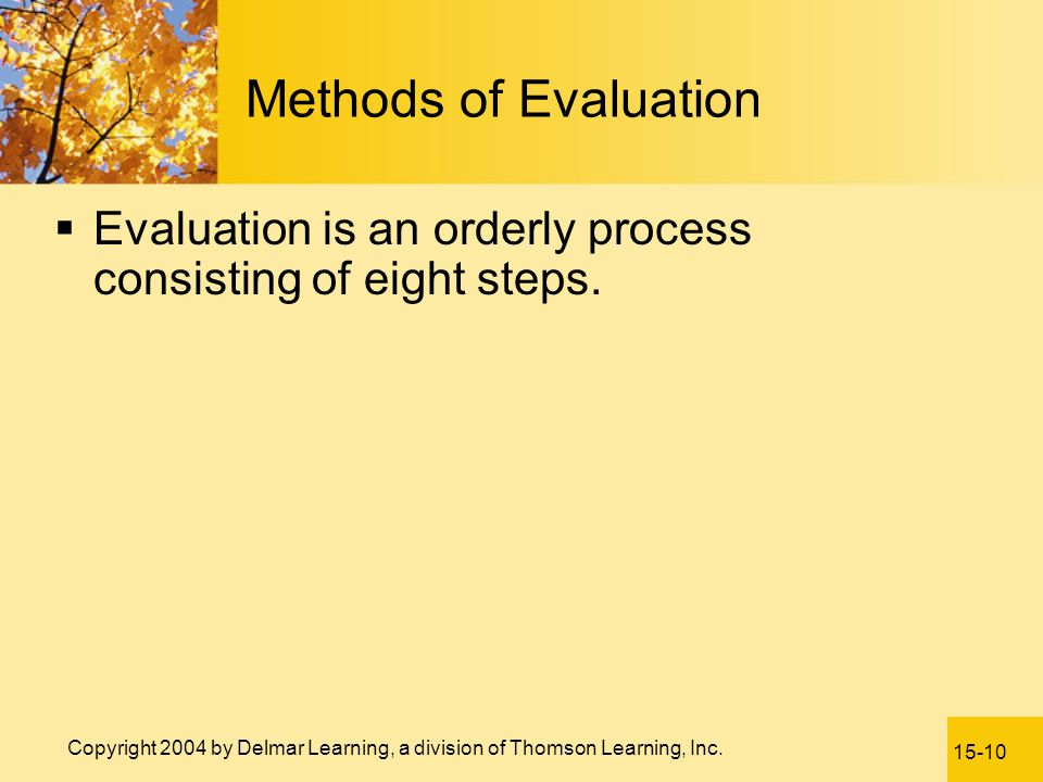 Methods of Evaluation Evaluation is an orderly process consisting of eight steps.