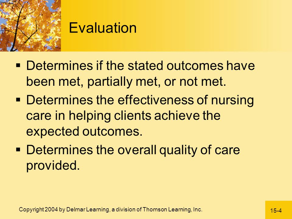 Evaluation Determines if the stated outcomes have been met, partially met, or not met.