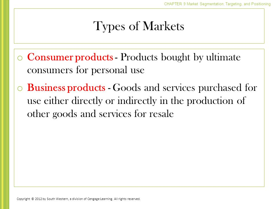 Types of Markets Consumer products - Products bought by ultimate consumers for personal use.
