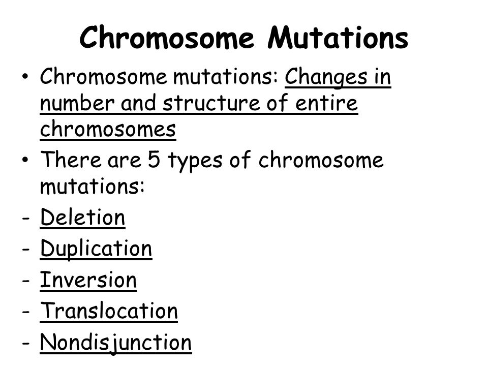 Chromosome Mutations Chromosome mutations: Changes in number and structure of entire chromosomes. There are 5 types of chromosome mutations: