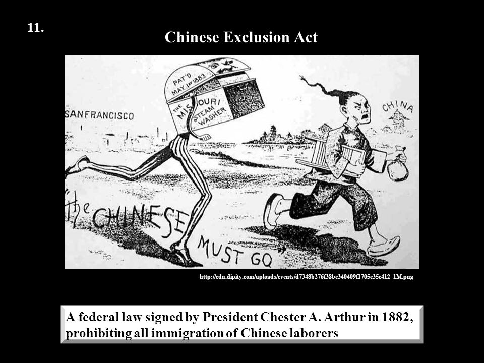 11. Chinese Exclusion Act. http://cdn.dipity.com/uploads/events/d7348b276f38bc340409f1705c35c412_1M.png.