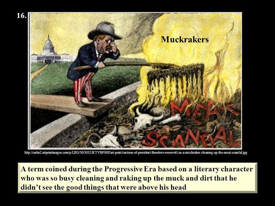 16. Muckrakers.