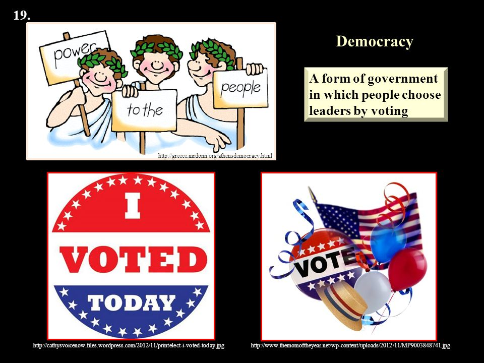 Democracy 19. A form of government in which people choose