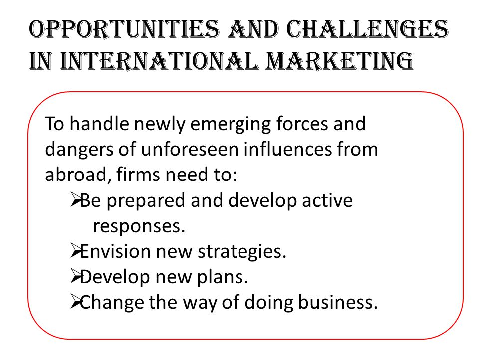 challenges of international marketing Newsroom interview a few international brand experts about their opinions on the biggest challenges faced by international marketers now (in light of the gro.