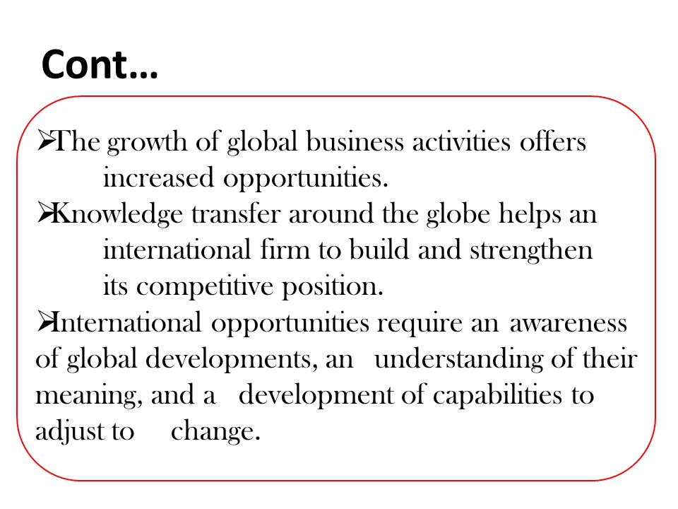 Cont… The growth of global business activities offers increased opportunities.