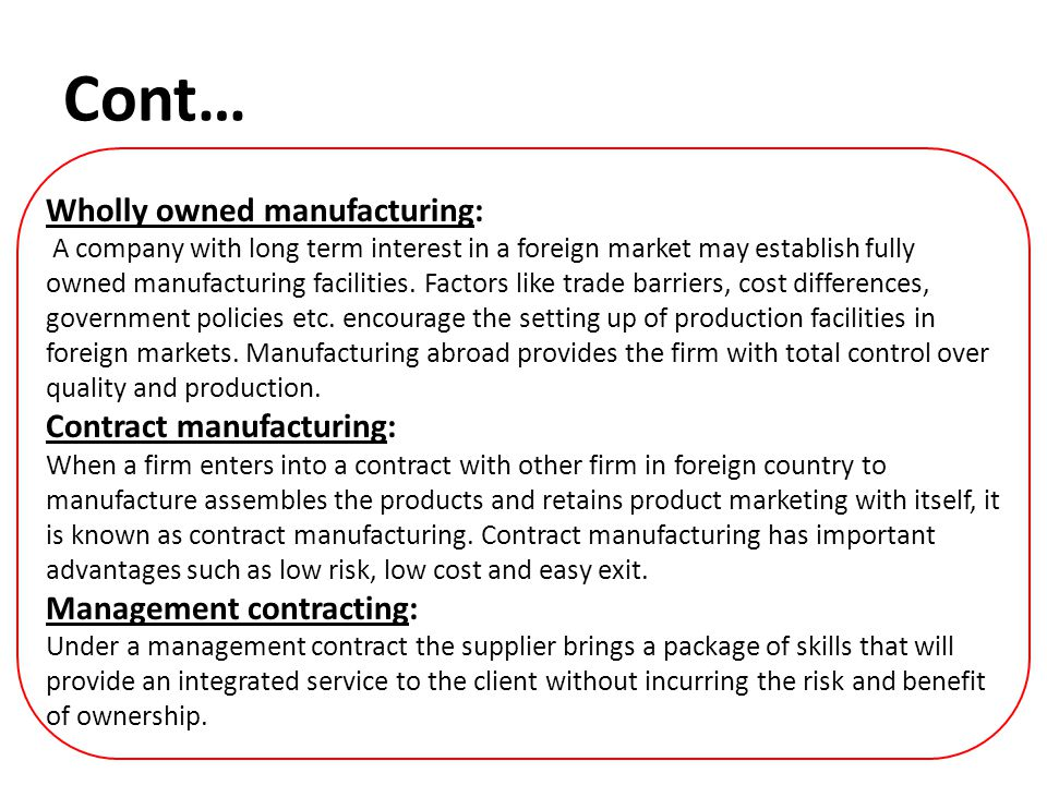 Cont… Wholly owned manufacturing: Contract manufacturing:
