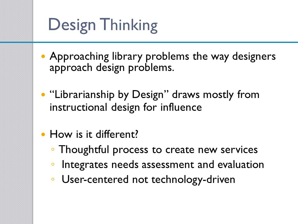Design Thinking Approaching library problems the way designers approach design problems.