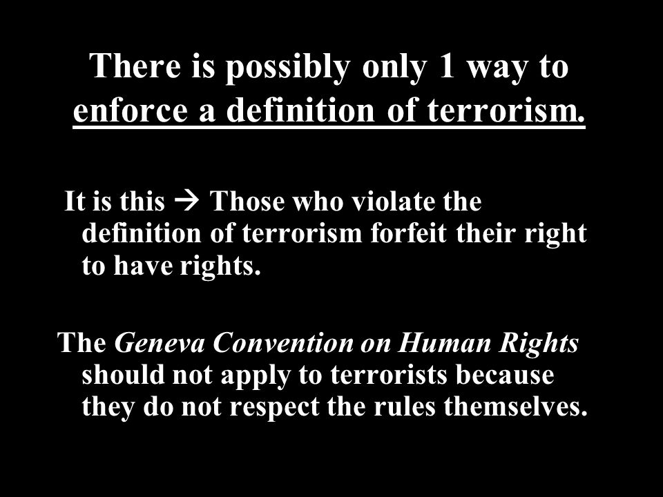 There Is Possibly Only 1 Way To Enforce A Definition Of Terrorism.