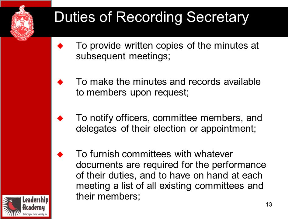 duties of a secretary of a meeting Arranging meetings one of the key responsibilities of a corporate secretary is to organize and schedule meetings according to the state corporate laws this includes board and committee meetings, annual meeting of shareholders, etc.
