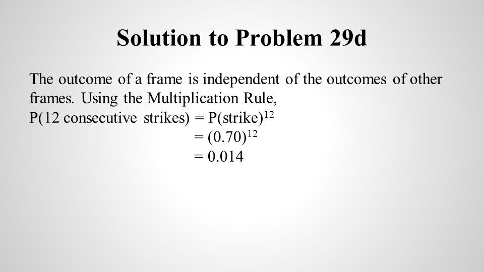 Solution to Problem 29d The outcome of a frame is independent of the outcomes of other frames. Using the Multiplication Rule,