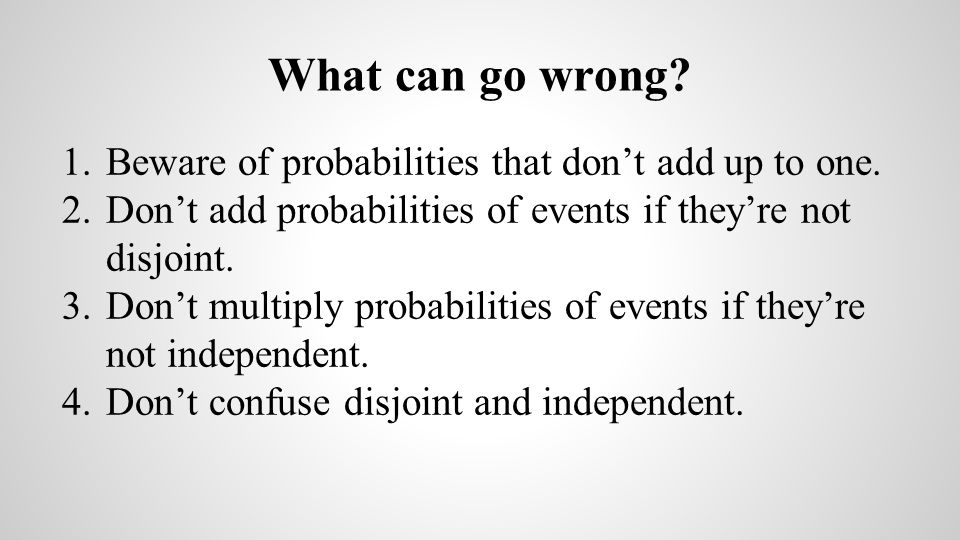 What can go wrong Beware of probabilities that don't add up to one.
