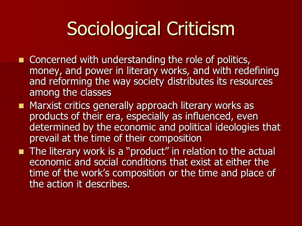 sociological criticism Sociological approach sociological critics believe that the relations of art to society are important art is not created in a vacuum language itself is a social.