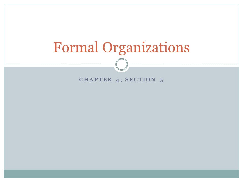 Formal Organizations Chapter 4, Section 5