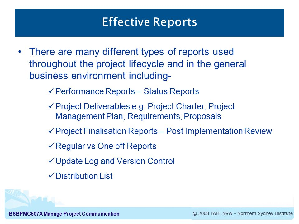 Effective Reports There are many different types of reports used throughout the project lifecycle and in the general business environment including-