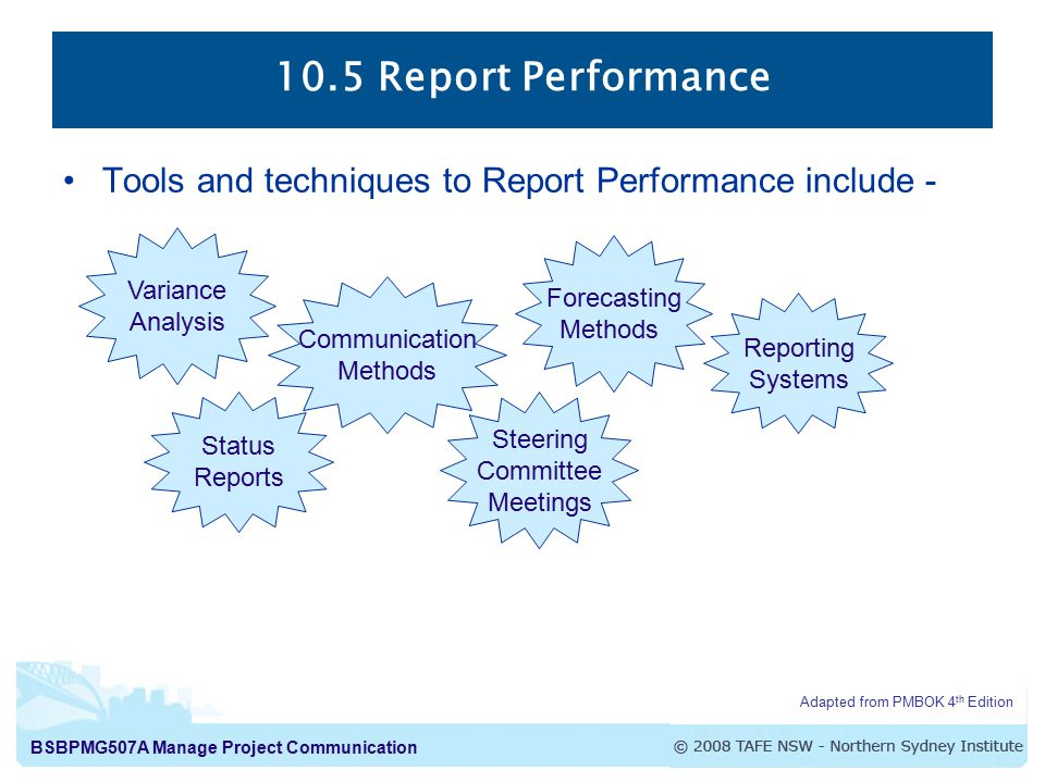 10.5 Report Performance Tools and techniques to Report Performance include - Variance. Analysis. Forecasting.
