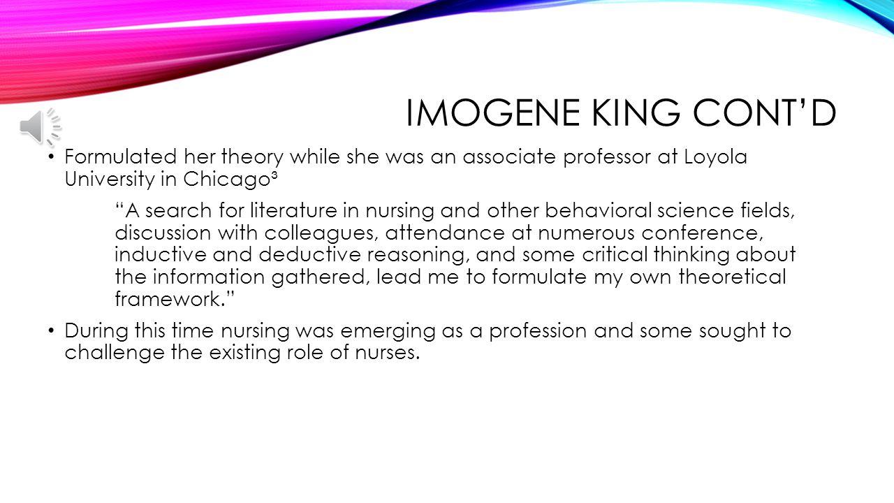 imogene king essay Imoge king nursing theorist perspective title: imogene king nursing theorist perspective name: course: institution: date: imogene king's bibliography.