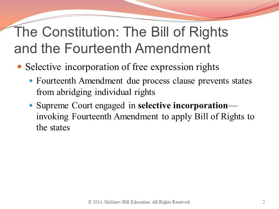 bill of rights incorporation Incorporation deals with how the federal constitution's bill of rights affects what state and local governments can do when dealing with individual citizens if a right has not been incorporated, state and local governments are not bound by the federal constitution to acknowledge that right.