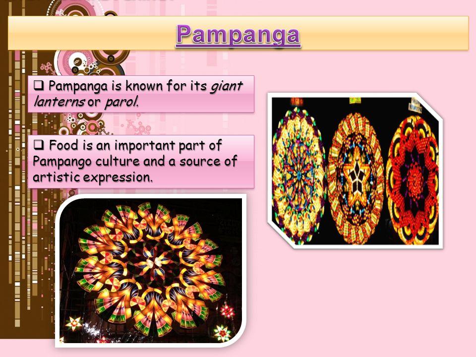 Pampanga Pampanga is known for its giant lanterns or parol.