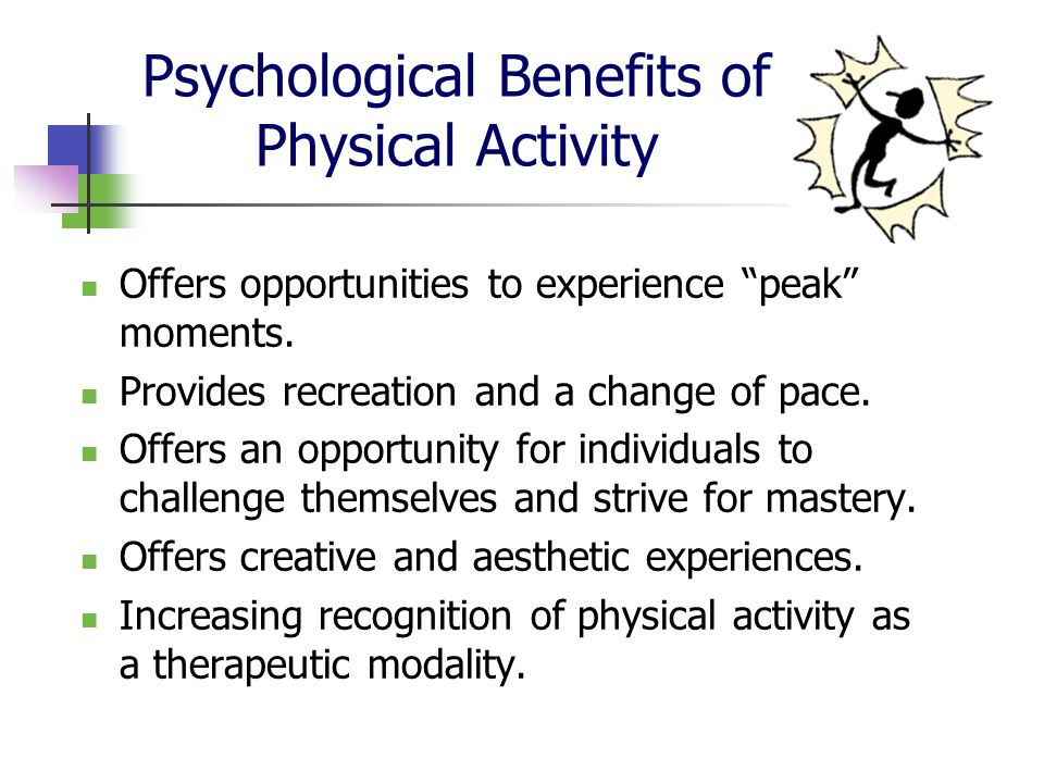 psychological benefits of physical activity Physical activity increases not only the quantity of life, but also its quality the gains from regular physical activity extend to psychological.