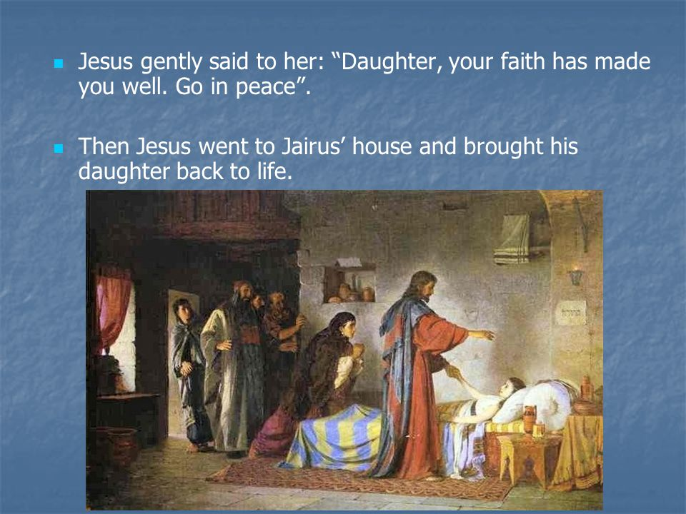 Jesus gently said to her: Daughter, your faith has made you well