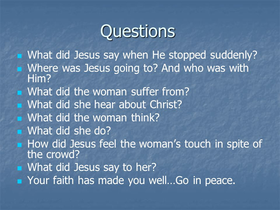 Questions What did Jesus say when He stopped suddenly