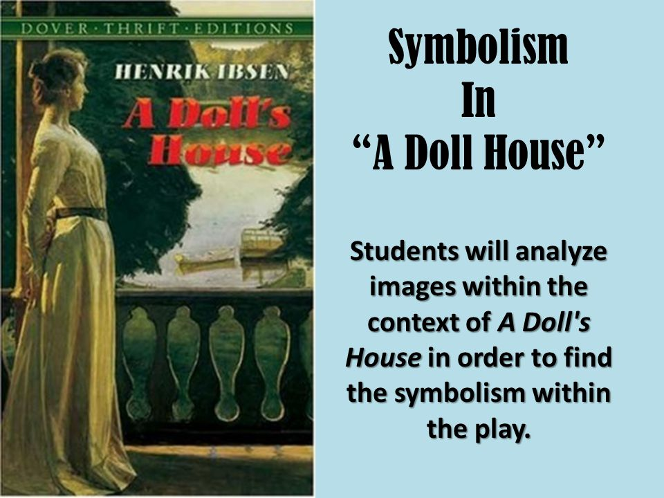 an overview of the themes in a dolls house a play by henrik ibsen A doll's house summary this three-act play by henrik ibsen takes place entirely within the house of the helmer family torvald helmer, the father.