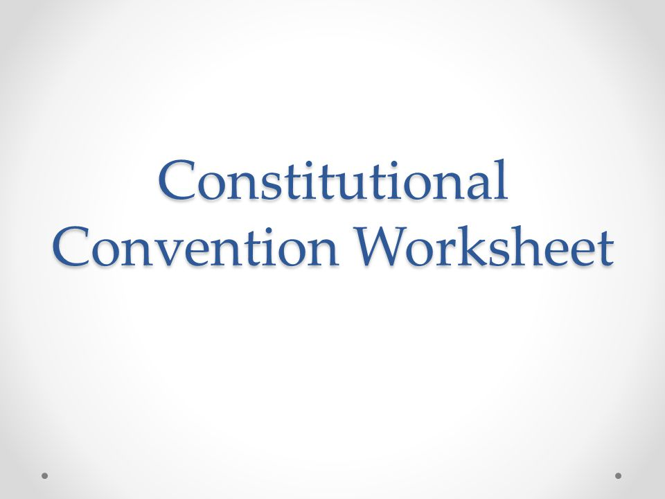 Constitutional Convention Worksheet ppt download – Constitutional Convention Worksheet