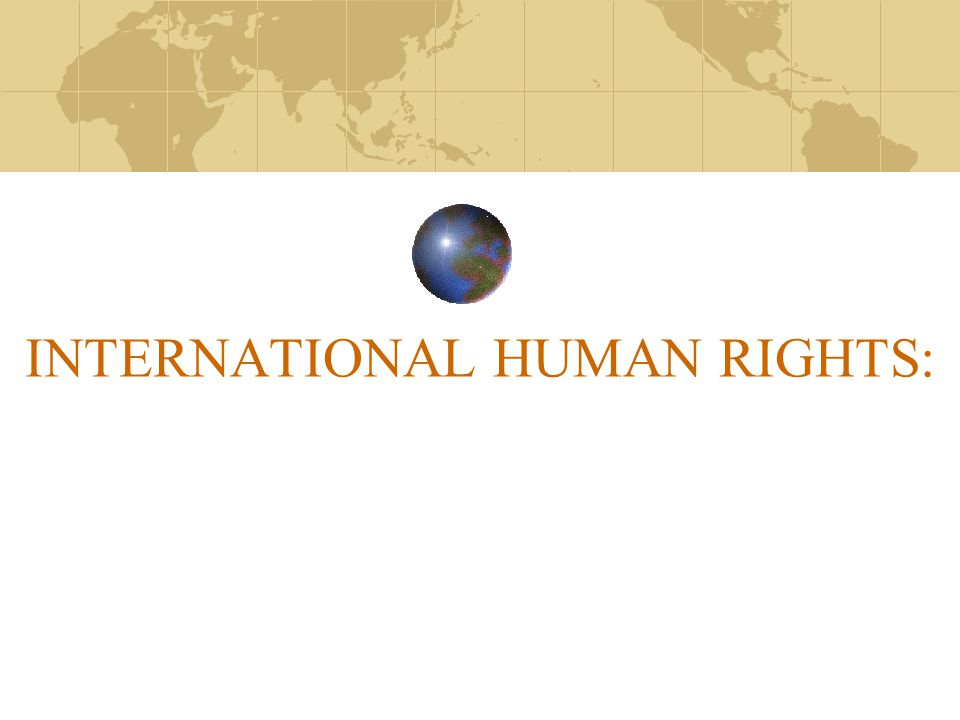 INTERNATIONAL HUMAN RIGHTS: