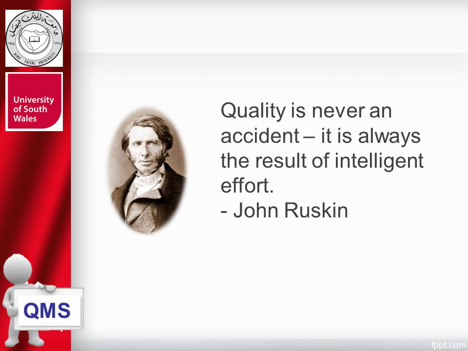 Quality is never an accident – it is always the result of intelligent effort.